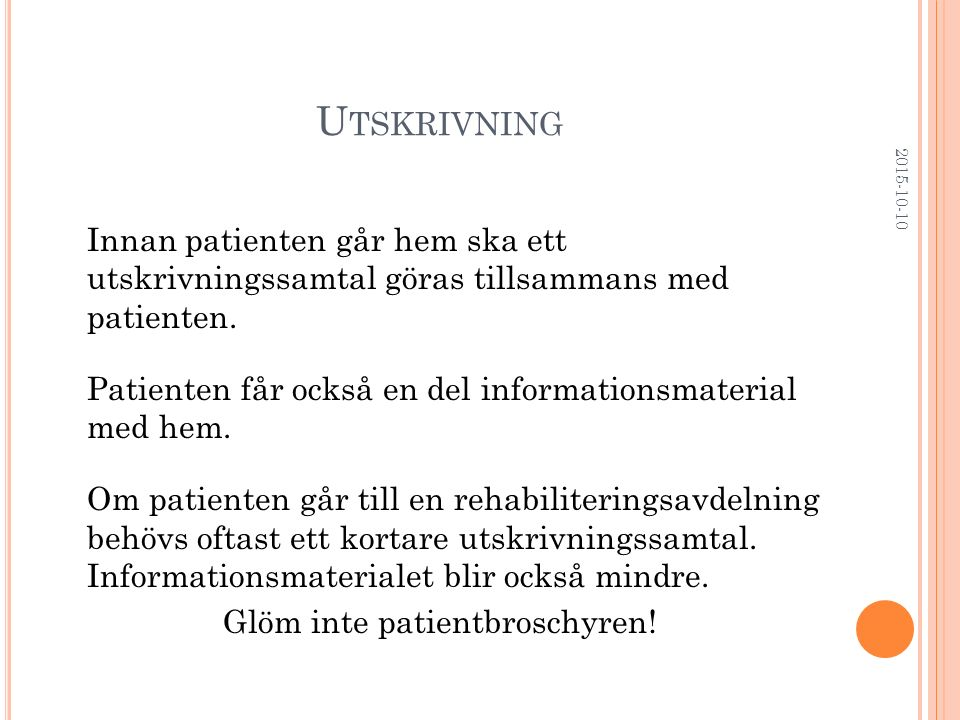 U TSKRIVNING Innan patienten går hem ska ett utskrivningssamtal göras tillsammans med patienten. Patienten får också en del informationsmaterial med h