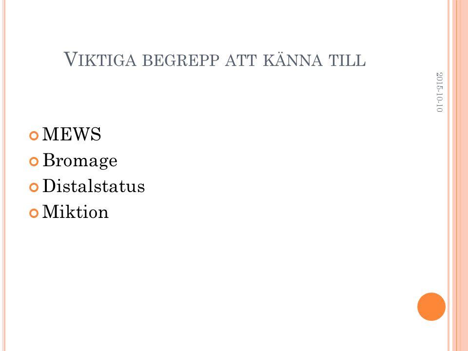V IKTIGA BEGREPP ATT KÄNNA TILL MEWS Bromage Distalstatus Miktion 2015-10-10