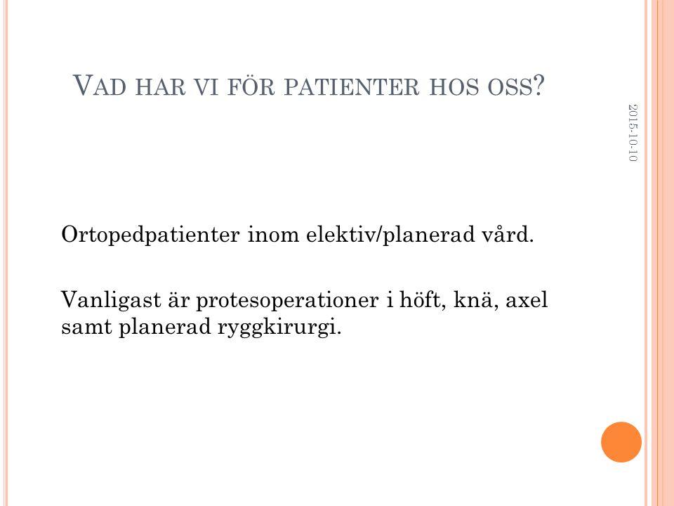 V AD HAR VI FÖR PATIENTER HOS OSS ? Ortopedpatienter inom elektiv/planerad vård. Vanligast är protesoperationer i höft, knä, axel samt planerad ryggki