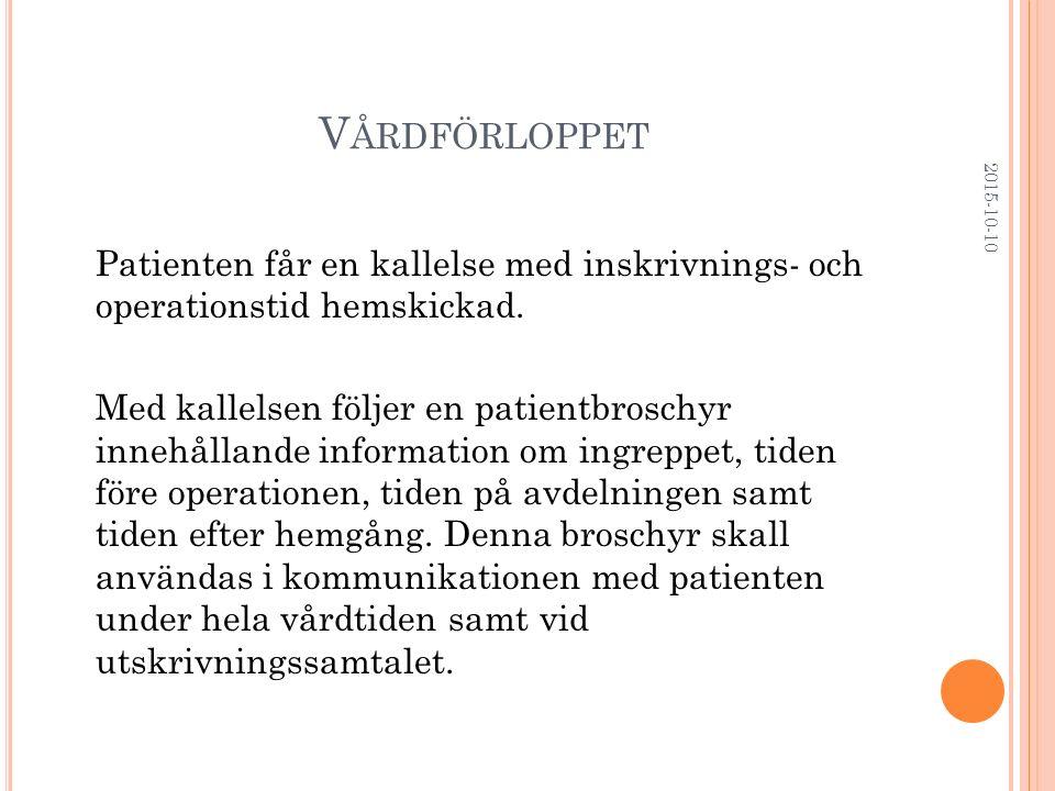 V ÅRDFÖRLOPPET Patienten får en kallelse med inskrivnings- och operationstid hemskickad. Med kallelsen följer en patientbroschyr innehållande informat