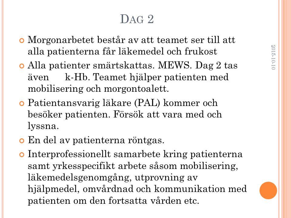 D AG 2 Morgonarbetet består av att teamet ser till att alla patienterna får läkemedel och frukost Alla patienter smärtskattas. MEWS. Dag 2 tas även k-