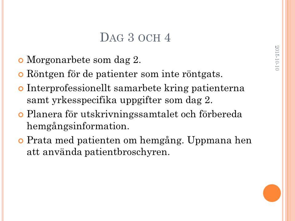 D AG 3 OCH 4 Morgonarbete som dag 2. Röntgen för de patienter som inte röntgats. Interprofessionellt samarbete kring patienterna samt yrkesspecifika u