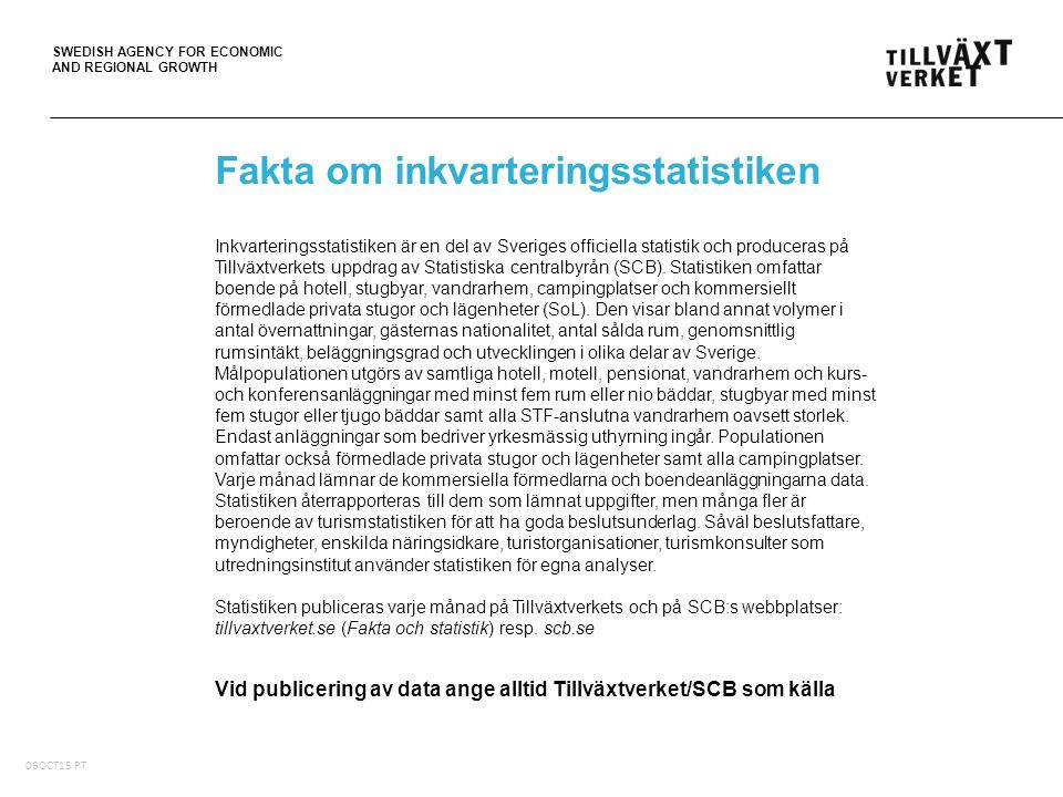 SWEDISH AGENCY FOR ECONOMIC AND REGIONAL GROWTH Inkvarteringsstatistiken är en del av Sveriges officiella statistik och produceras på Tillväxtverkets