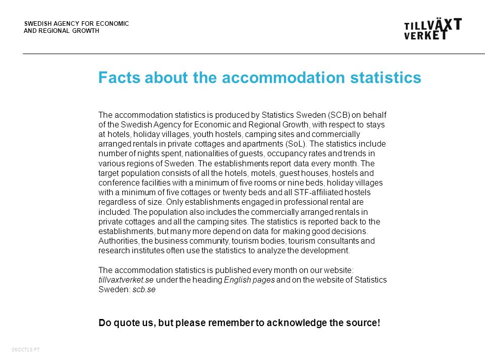SWEDISH AGENCY FOR ECONOMIC AND REGIONAL GROWTH The accommodation statistics is produced by Statistics Sweden (SCB) on behalf of the Swedish Agency fo