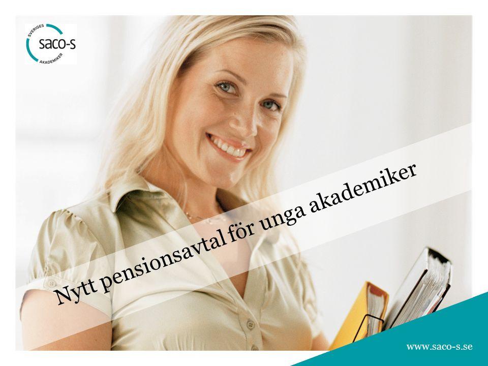 1 Bli medlem i ett Saco-S-förbund 1 1 www.saco-s.se Nytt pensionsavtal för unga akademiker www.saco-s.se