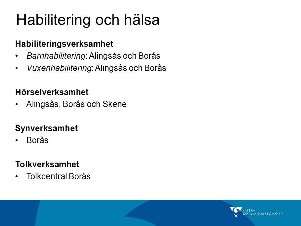 Habilitering och hälsa Habiliteringsverksamhet Barnhabilitering: Alingsås och Borås Vuxenhabilitering: Alingsås och Borås Hörselverksamhet Alingsås, Borås och Skene Synverksamhet Borås Tolkverksamhet Tolkcentral Borås