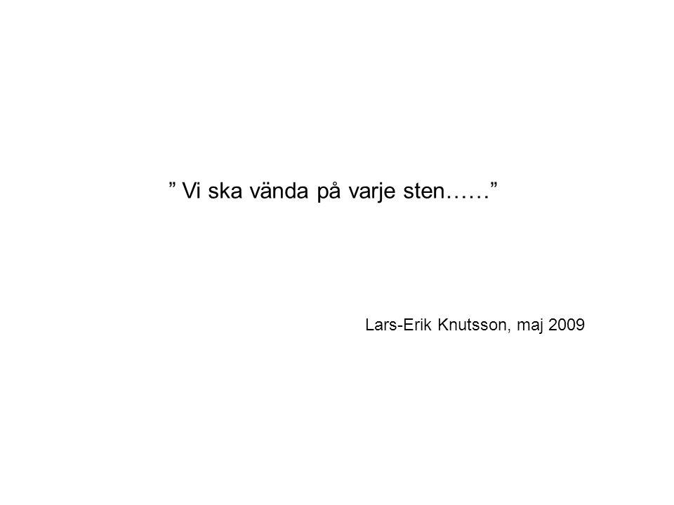 """"""" Vi ska vända på varje sten……"""" Lars-Erik Knutsson, maj 2009"""