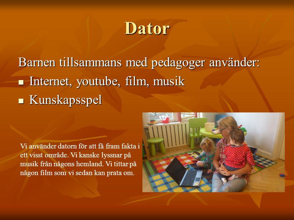 Dator Barnen tillsammans med pedagoger använder: Internet, youtube, film, musik Internet, youtube, film, musik Kunskapsspel Kunskapsspel Vi använder datorn för att få fram fakta i ett visst område.