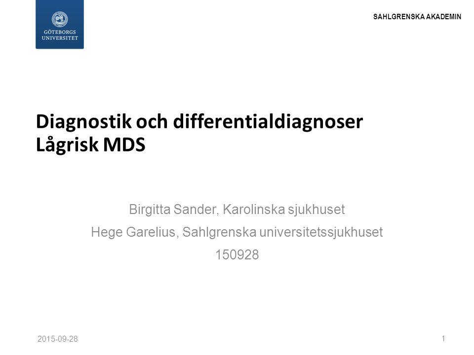 SAHLGRENSKA AKADEMIN Diagnostik och differentialdiagnoser Lågrisk MDS Birgitta Sander, Karolinska sjukhuset Hege Garelius, Sahlgrenska universitetssju