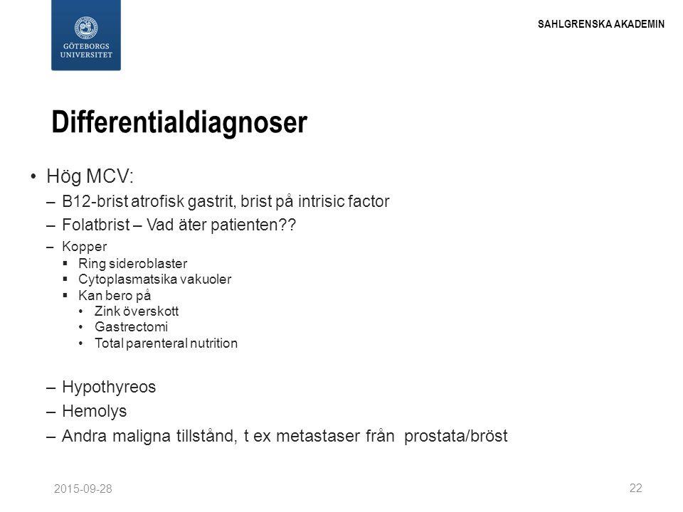 Differentialdiagnoser Hög MCV: –B12-brist atrofisk gastrit, brist på intrisic factor –Folatbrist – Vad äter patienten?? –Kopper  Ring sideroblaster 