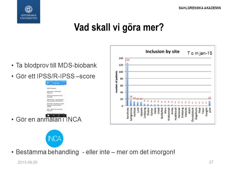 SAHLGRENSKA AKADEMIN Vad skall vi göra mer? Ta blodprov till MDS-biobank Gör ett IPSS/R-IPSS –score Gör en anmälan i INCA Bestämma behandling - eller