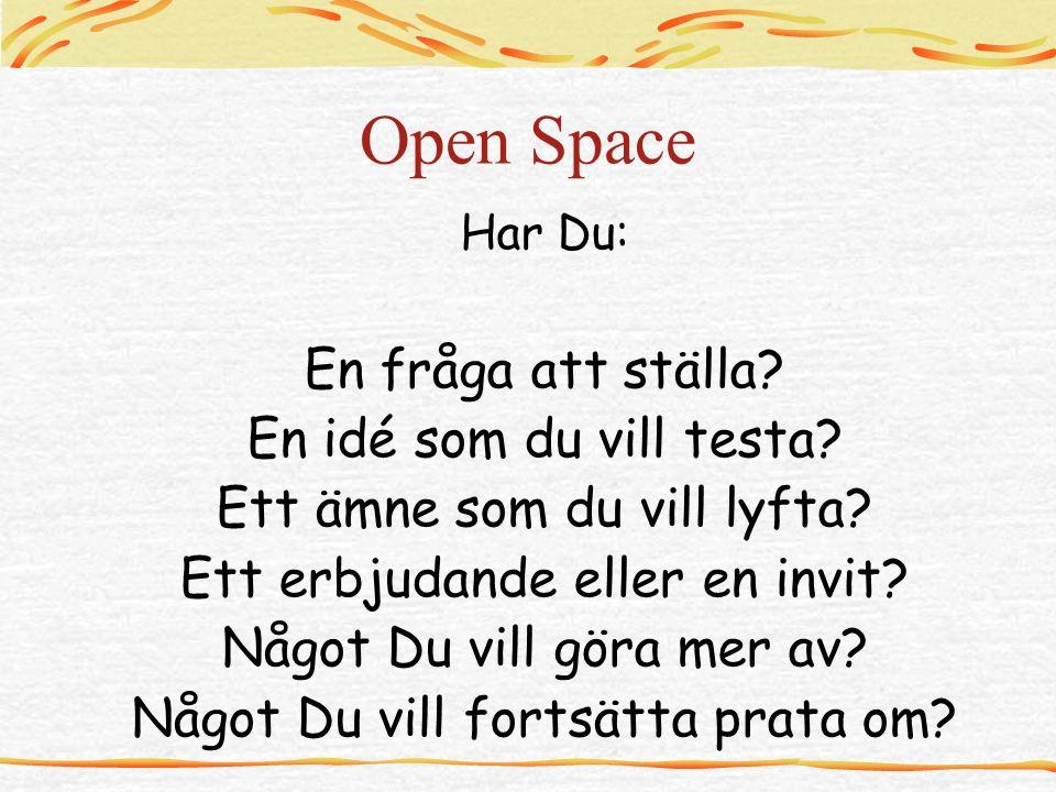 Open Space Har Du: En fråga att ställa. En idé som du vill testa.