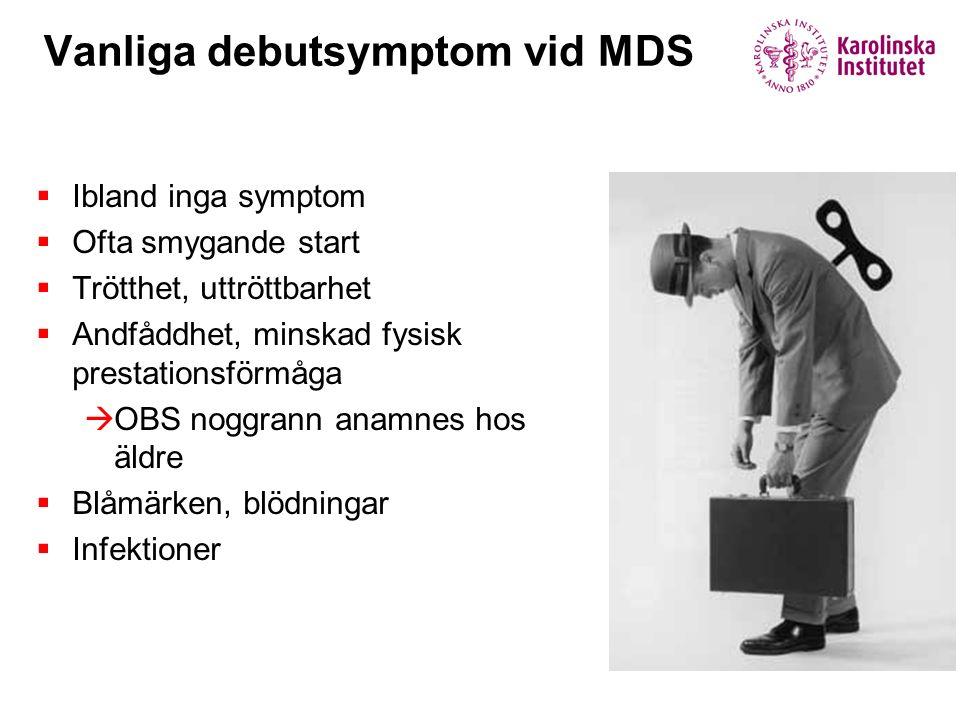Vanliga debutsymptom vid MDS  Ibland inga symptom  Ofta smygande start  Trötthet, uttröttbarhet  Andfåddhet, minskad fysisk prestationsförmåga  OBS noggrann anamnes hos äldre  Blåmärken, blödningar  Infektioner