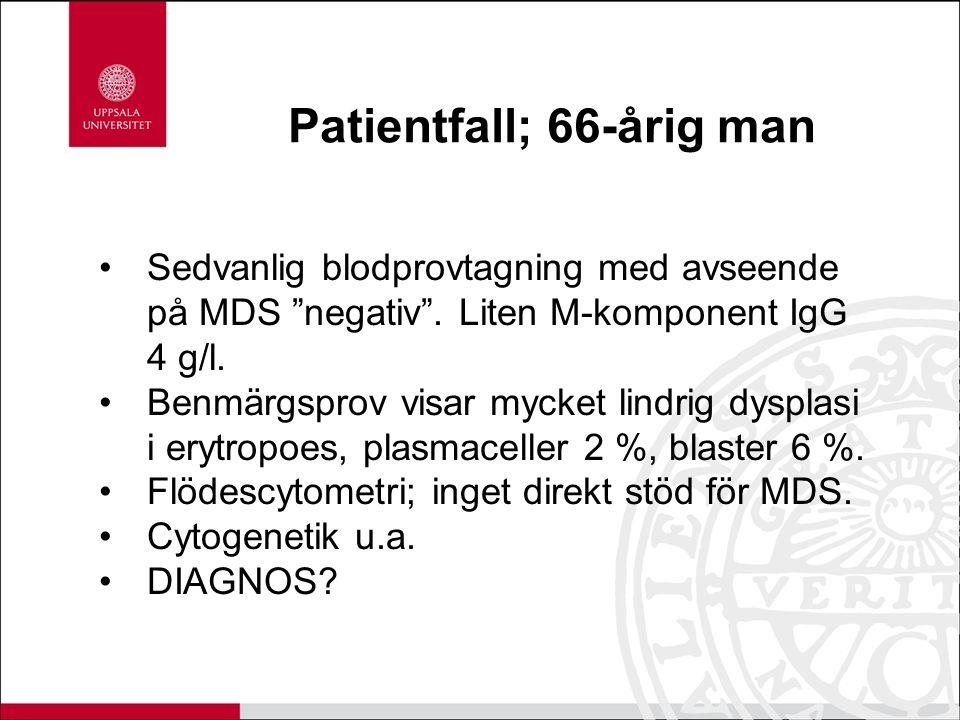 """Patientfall; 66-årig man Sedvanlig blodprovtagning med avseende på MDS """"negativ"""". Liten M-komponent IgG 4 g/l. Benmärgsprov visar mycket lindrig dyspl"""