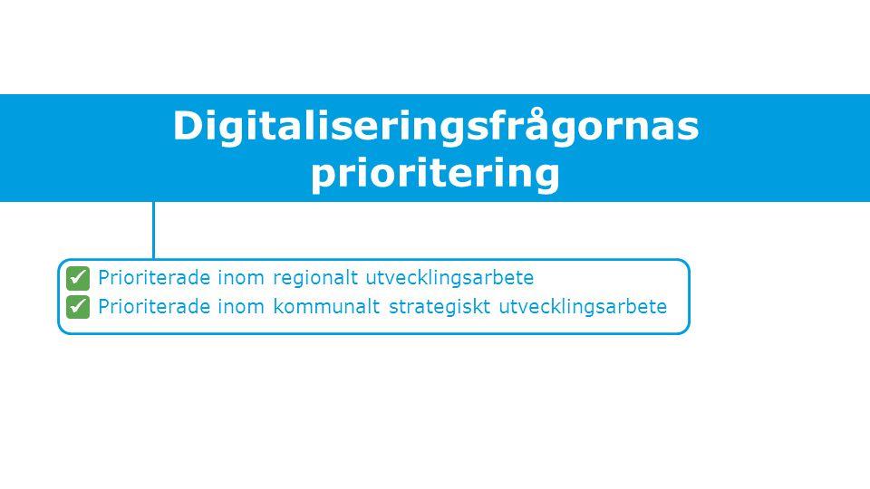 Digitaliseringsfrågornas prioritering Prioriterade inom regionalt utvecklingsarbete Prioriterade inom kommunalt strategiskt utvecklingsarbete