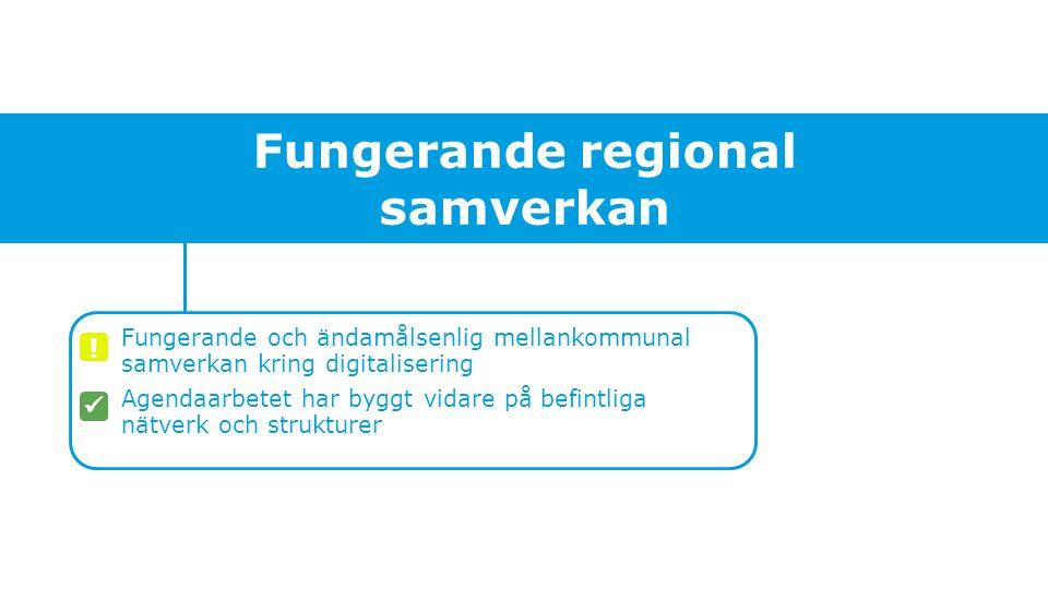 Fungerande regional samverkan Fungerande och ändamålsenlig mellankommunal samverkan kring digitalisering Agendaarbetet har byggt vidare på befintliga nätverk och strukturer !