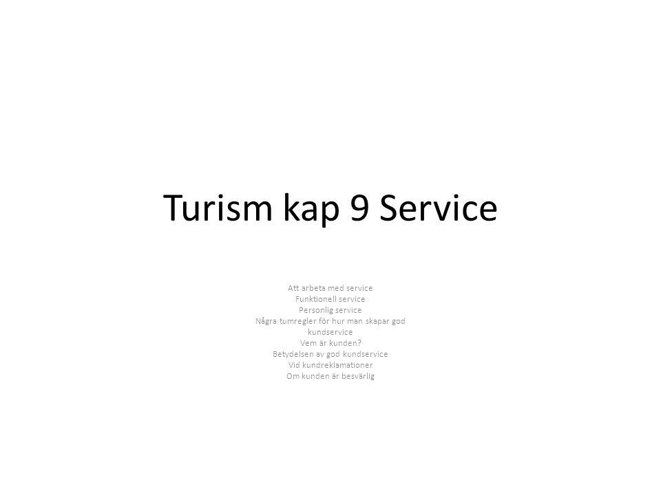 Turism kap 9 Service Att arbeta med service Funktionell service Personlig service Några tumregler för hur man skapar god kundservice Vem är kunden? Be