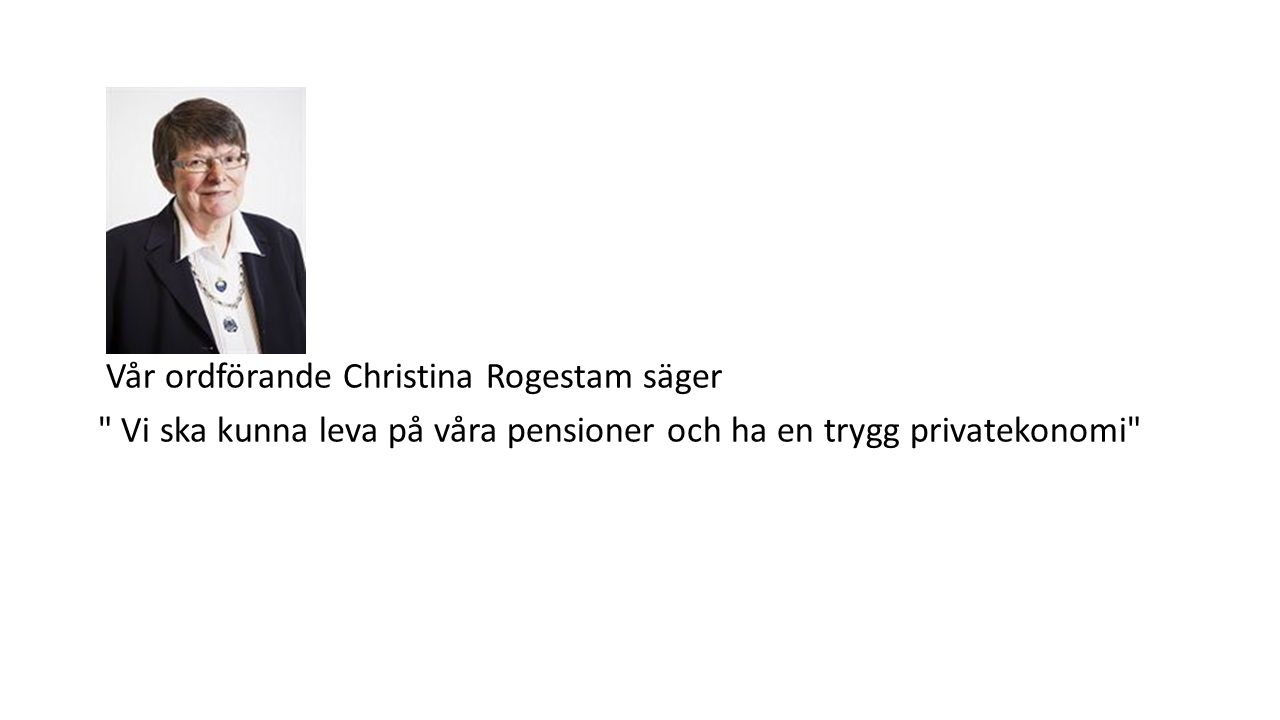 Vår ordförande Christina Rogestam säger