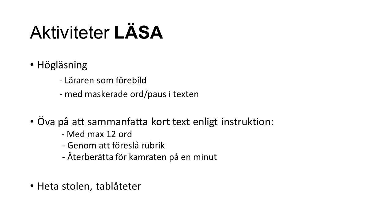 Aktiviteter LÄSA Högläsning - Läraren som förebild - med maskerade ord/paus i texten Öva på att sammanfatta kort text enligt instruktion: - Med max 12