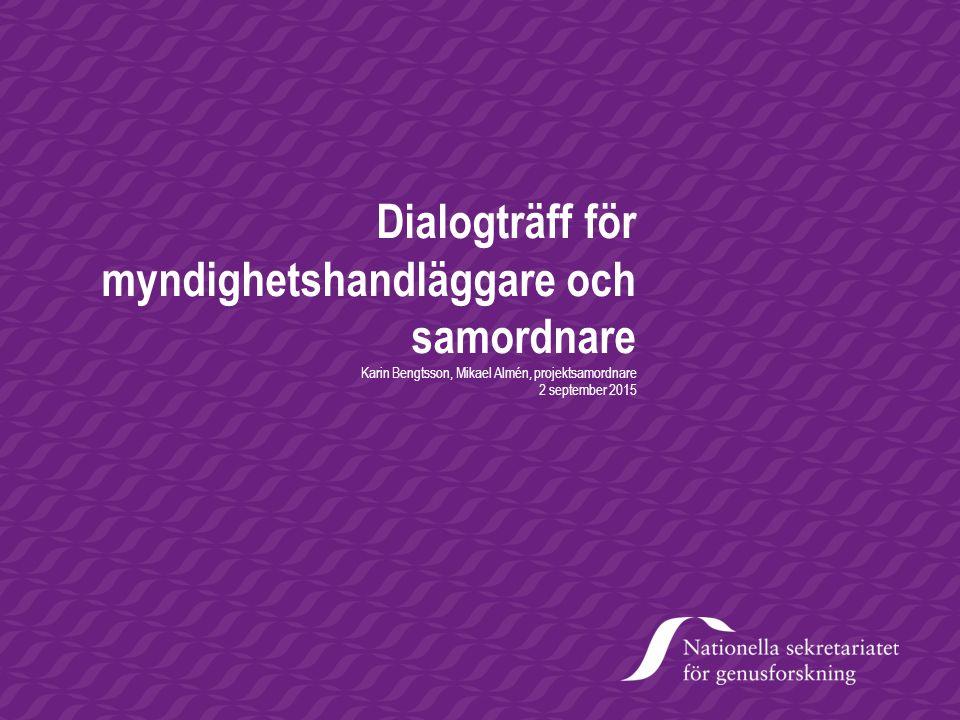 Dialogträff för myndighetshandläggare och samordnare Karin Bengtsson, Mikael Almén, projektsamordnare 2 september 2015