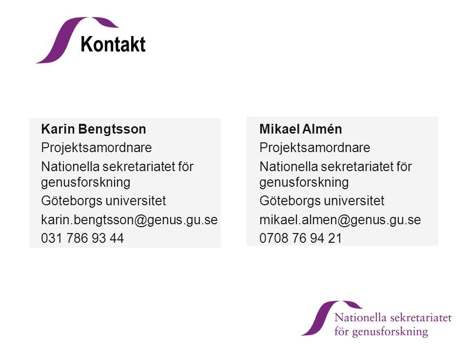 Mikael Almén Projektsamordnare Nationella sekretariatet för genusforskning Göteborgs universitet mikael.almen@genus.gu.se 0708 76 94 21 Karin Bengtsso