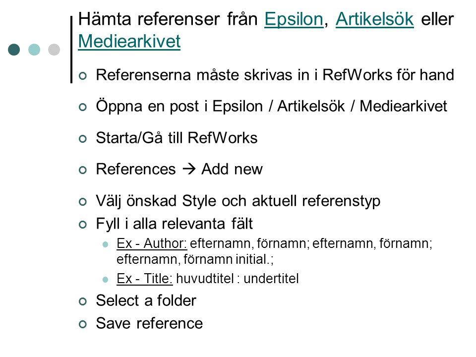 Hämta referenser från Epsilon, Artikelsök eller MediearkivetEpsilonArtikelsök Mediearkivet Referenserna måste skrivas in i RefWorks för hand Öppna en