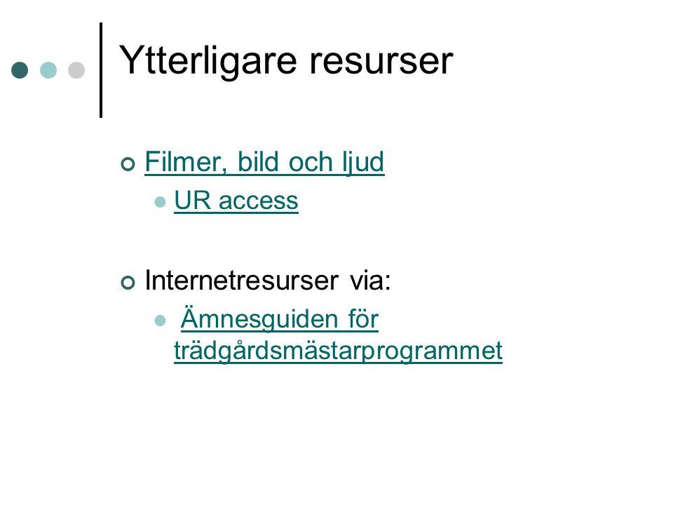 Ytterligare resurser Filmer, bild och ljud UR access Internetresurser via: Ämnesguiden för trädgårdsmästarprogrammetÄmnesguiden för trädgårdsmästarprogrammet
