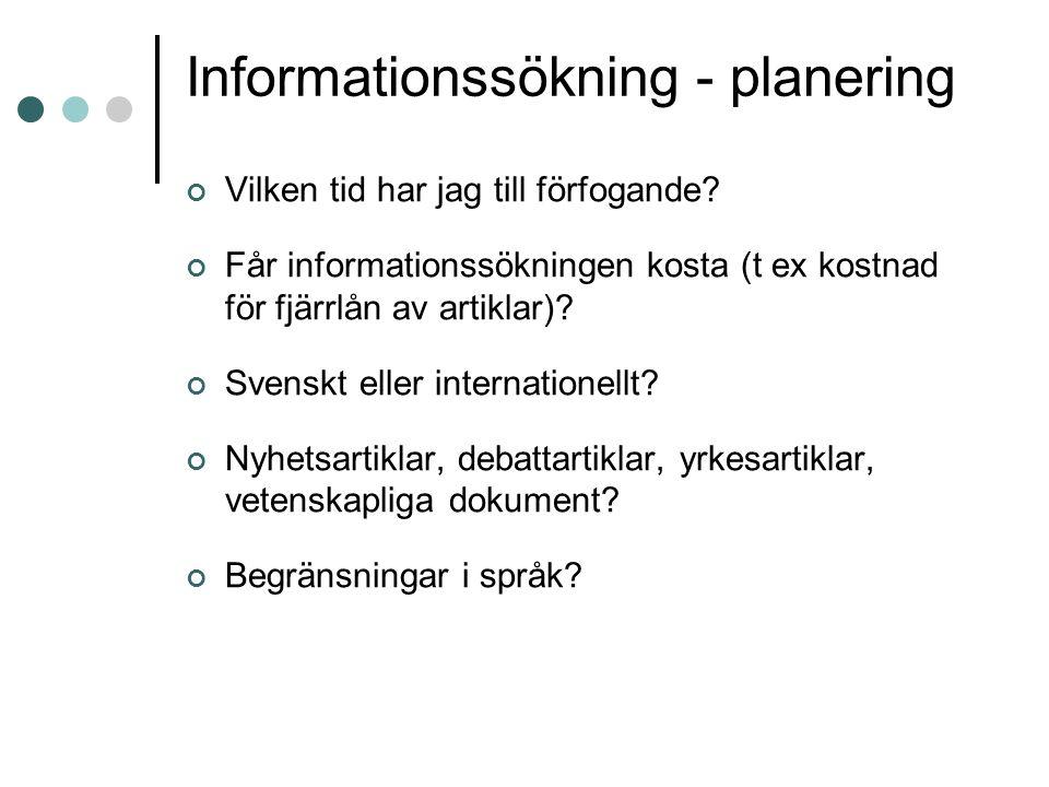 Informationssökning - planering Vilken tid har jag till förfogande? Får informationssökningen kosta (t ex kostnad för fjärrlån av artiklar)? Svenskt e