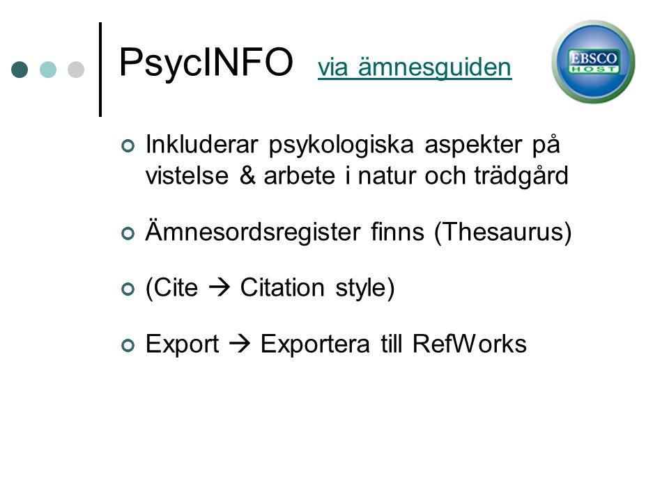 PsycINFO via ämnesguiden via ämnesguiden Inkluderar psykologiska aspekter på vistelse & arbete i natur och trädgård Ämnesordsregister finns (Thesaurus) (Cite  Citation style) Export  Exportera till RefWorks