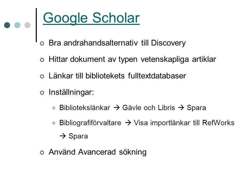 Google Scholar Bra andrahandsalternativ till Discovery Hittar dokument av typen vetenskapliga artiklar Länkar till bibliotekets fulltextdatabaser Inst