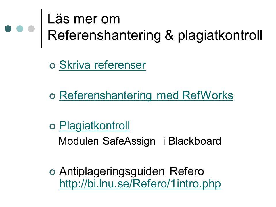Läs mer om Referenshantering & plagiatkontroll Skriva referenser Referenshantering med RefWorks Plagiatkontroll Modulen SafeAssign i Blackboard Antiplageringsguiden Refero http://bi.lnu.se/Refero/1intro.php http://bi.lnu.se/Refero/1intro.php