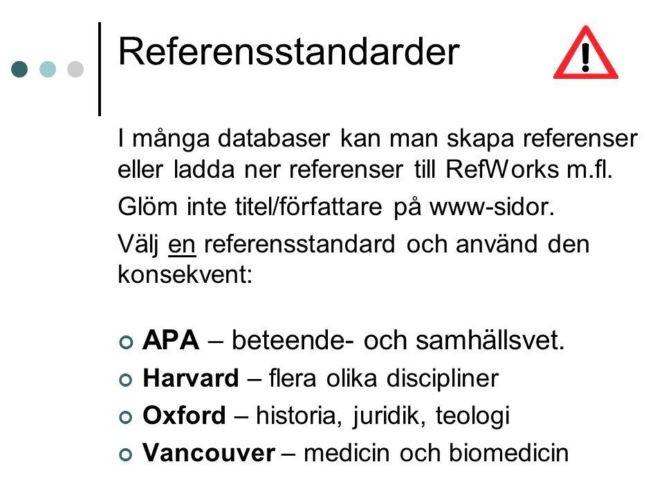 Referensstandarder I många databaser kan man skapa referenser eller ladda ner referenser till RefWorks m.fl. Glöm inte titel/författare på www-sidor.