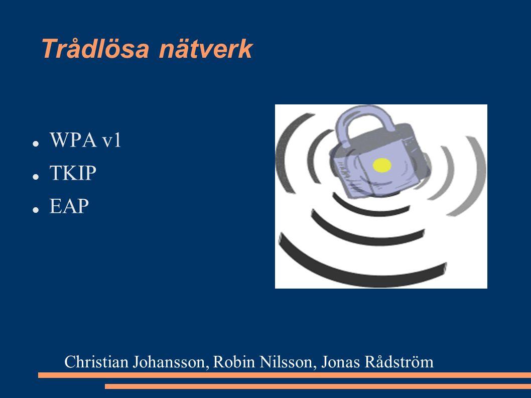 Trådlösa nätverk WPA v1 TKIP EAP Christian Johansson, Robin Nilsson, Jonas Rådström