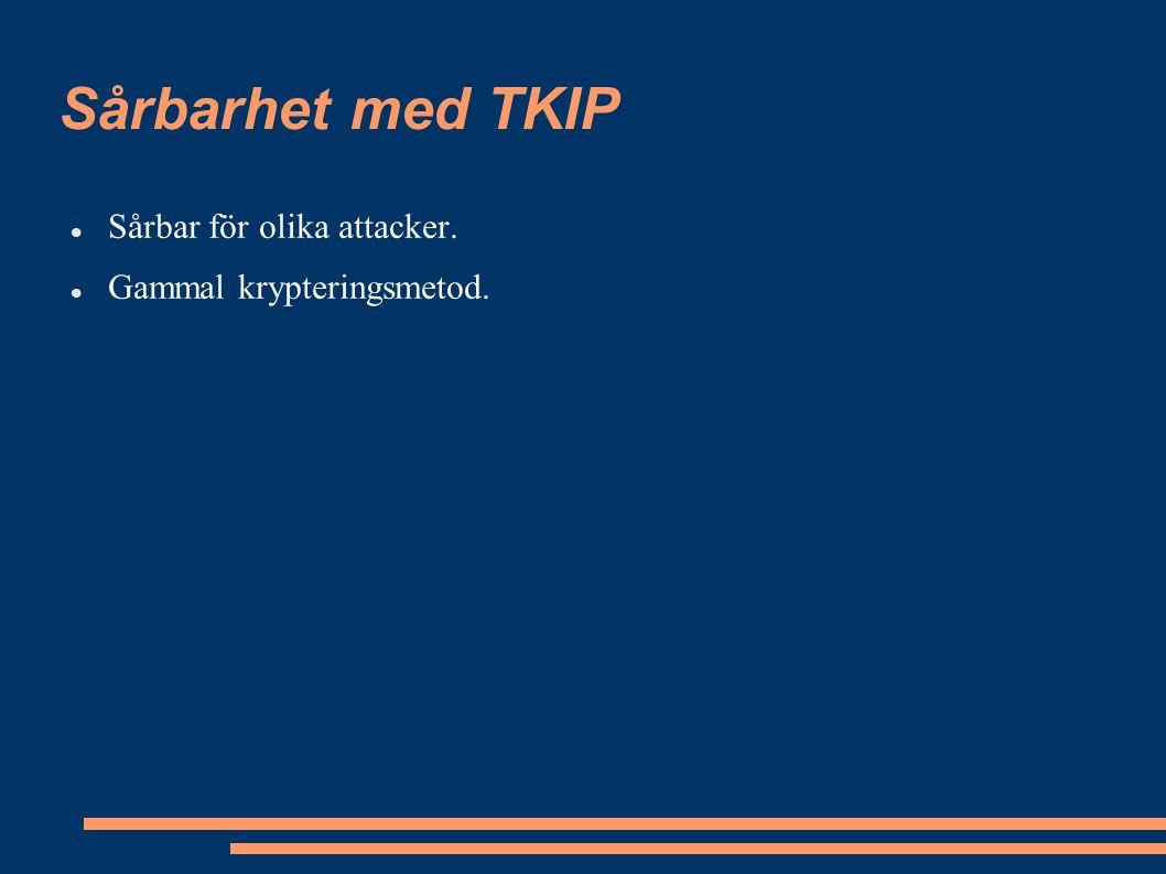 Sårbarhet med TKIP Sårbar för olika attacker. Gammal krypteringsmetod.