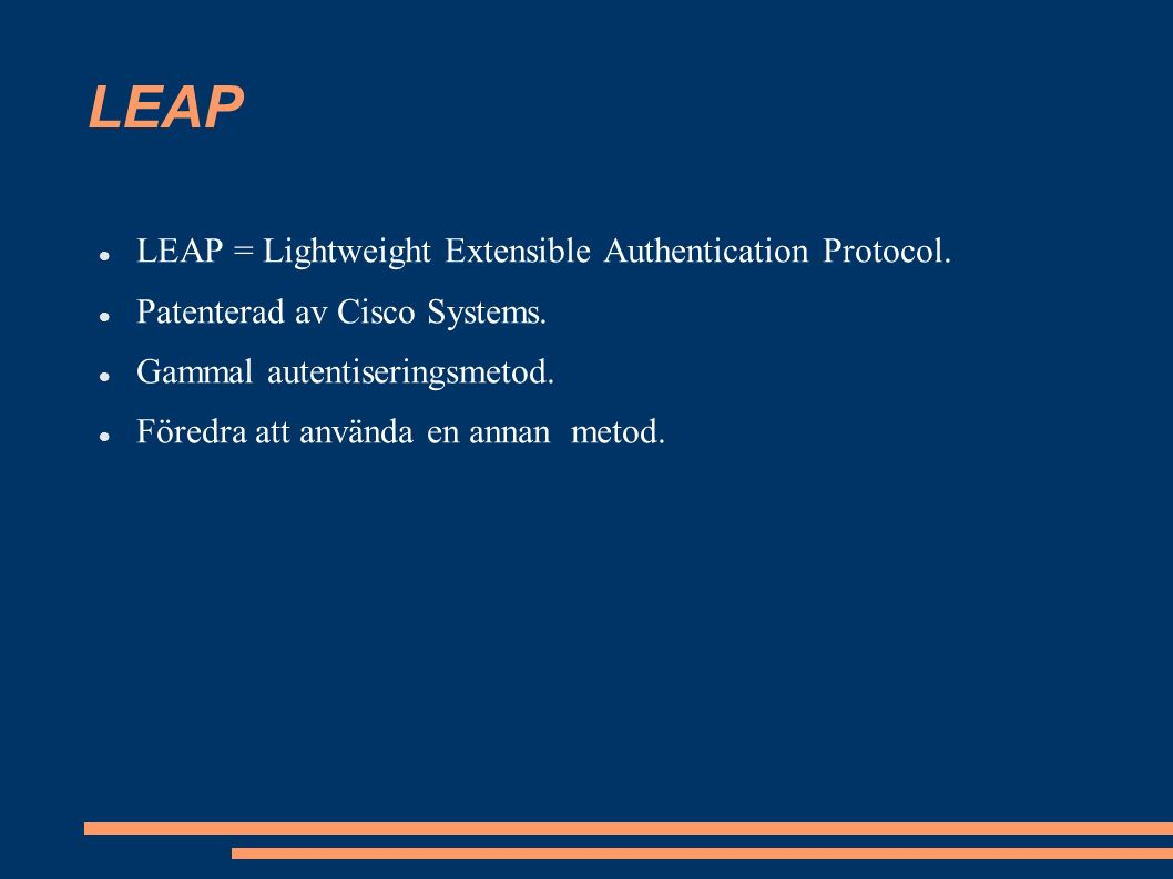 LEAP LEAP = Lightweight Extensible Authentication Protocol.