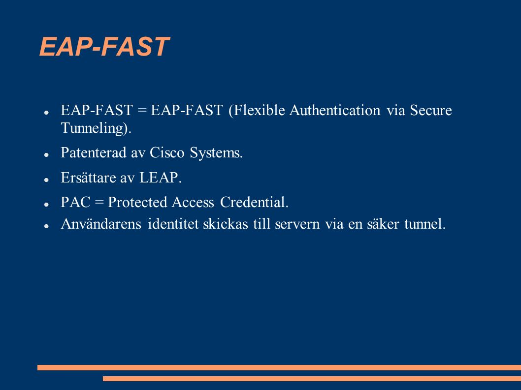 EAP-FAST EAP-FAST = EAP-FAST (Flexible Authentication via Secure Tunneling).