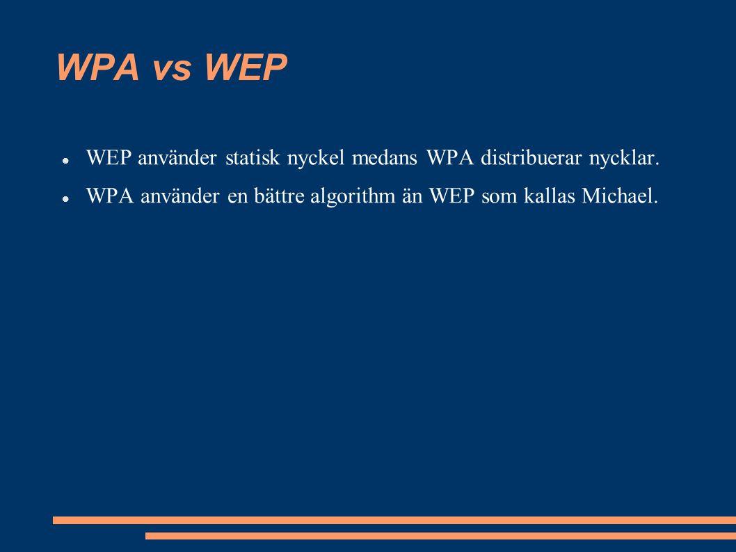 WPA vs WEP WEP använder statisk nyckel medans WPA distribuerar nycklar.