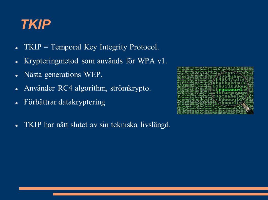 TKIP TKIP = Temporal Key Integrity Protocol.Krypteringmetod som används för WPA v1.