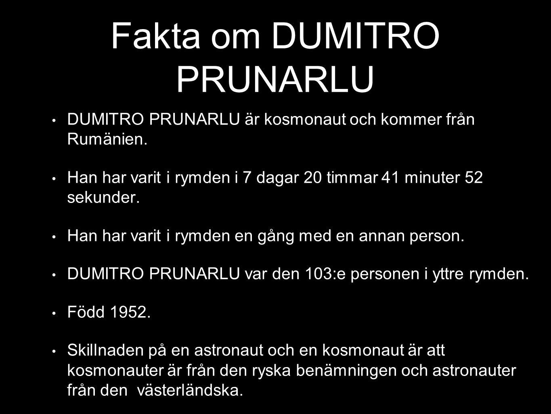 Fakta om DUMITRO PRUNARLU DUMITRO PRUNARLU är kosmonaut och kommer från Rumänien. Han har varit i rymden i 7 dagar 20 timmar 41 minuter 52 sekunder. H