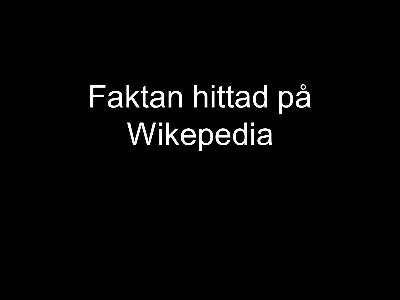 Faktan hittad på Wikepedia