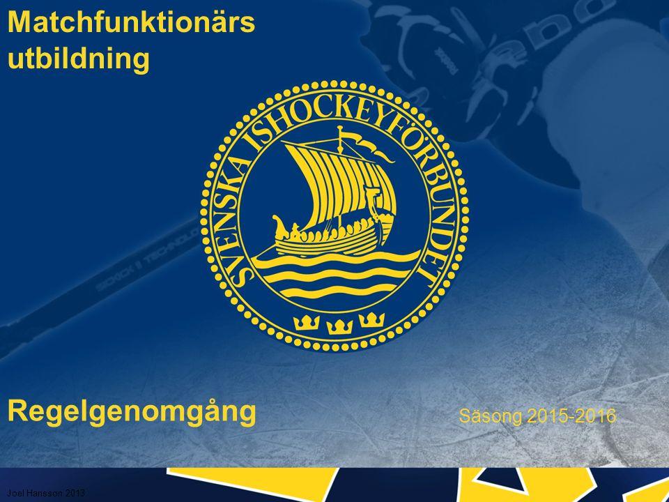 Regelgenomgång Säsong 2015-2016 Matchfunktionärs utbildning Joel Hansson 2013