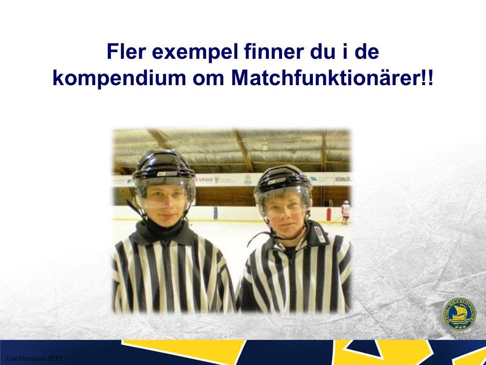 Fler exempel finner du i de kompendium om Matchfunktionärer!! Joel Hansson 2013