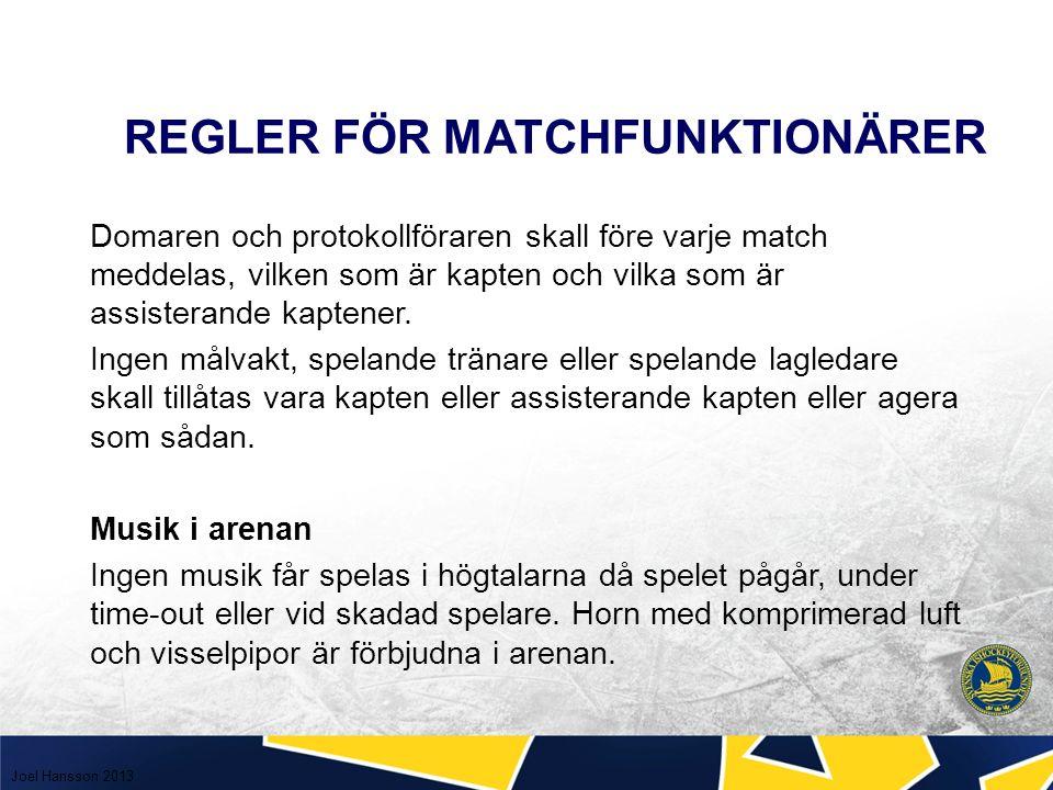 REGLER FÖR MATCHFUNKTIONÄRER Domaren och protokollföraren skall före varje match meddelas, vilken som är kapten och vilka som är assisterande kaptener.