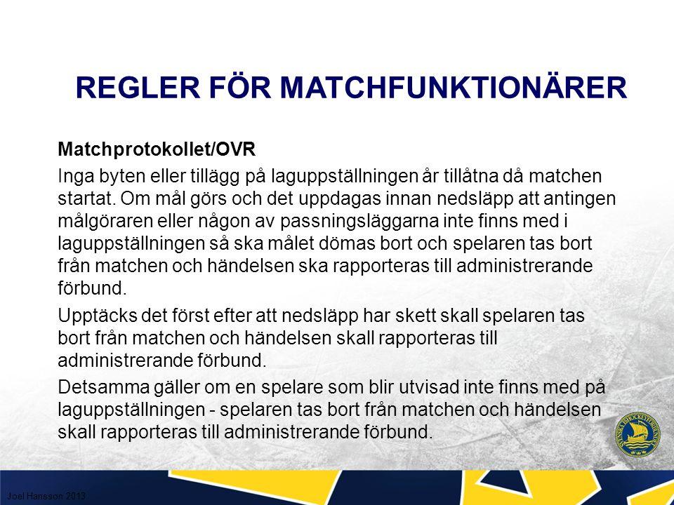 REGLER FÖR MATCHFUNKTIONÄRER Matchprotokollet/OVR Inga byten eller tillägg på laguppställningen år tillåtna då matchen startat.