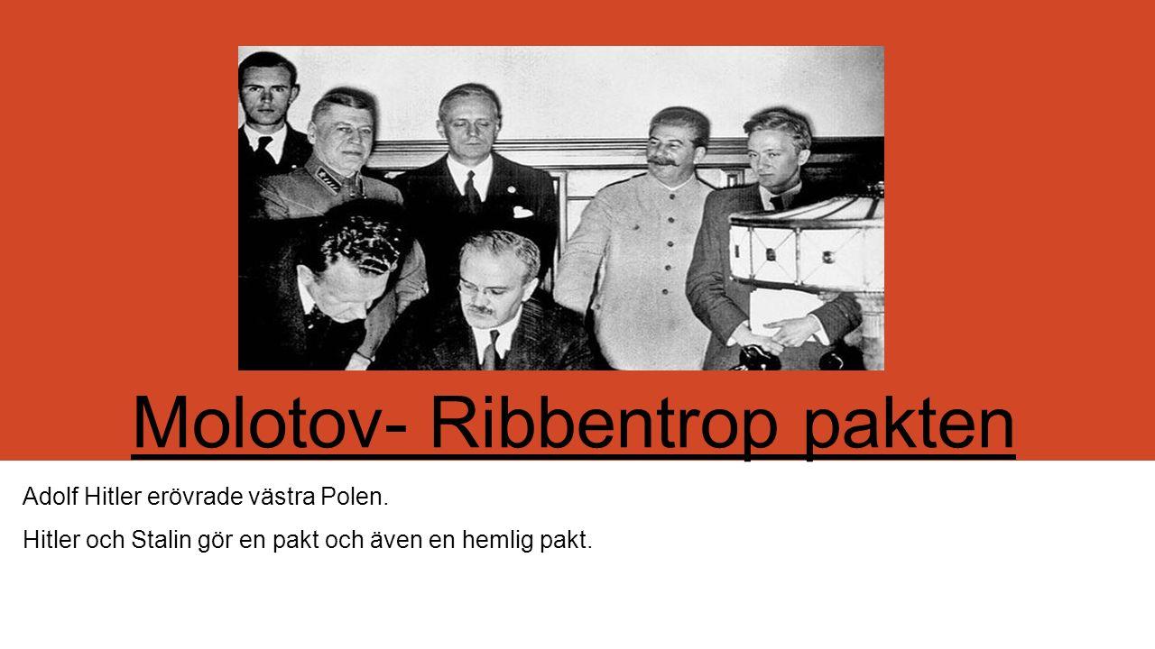 Molotov- Ribbentrop pakten Adolf Hitler erövrade västra Polen. Hitler och Stalin gör en pakt och även en hemlig pakt.