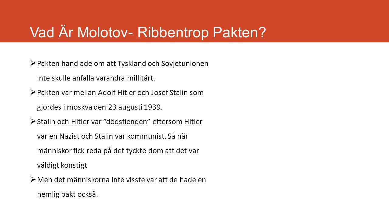 Vad Är Molotov- Ribbentrop Pakten?  Pakten handlade om att Tyskland och Sovjetunionen inte skulle anfalla varandra millitärt.  Pakten var mellan Ado