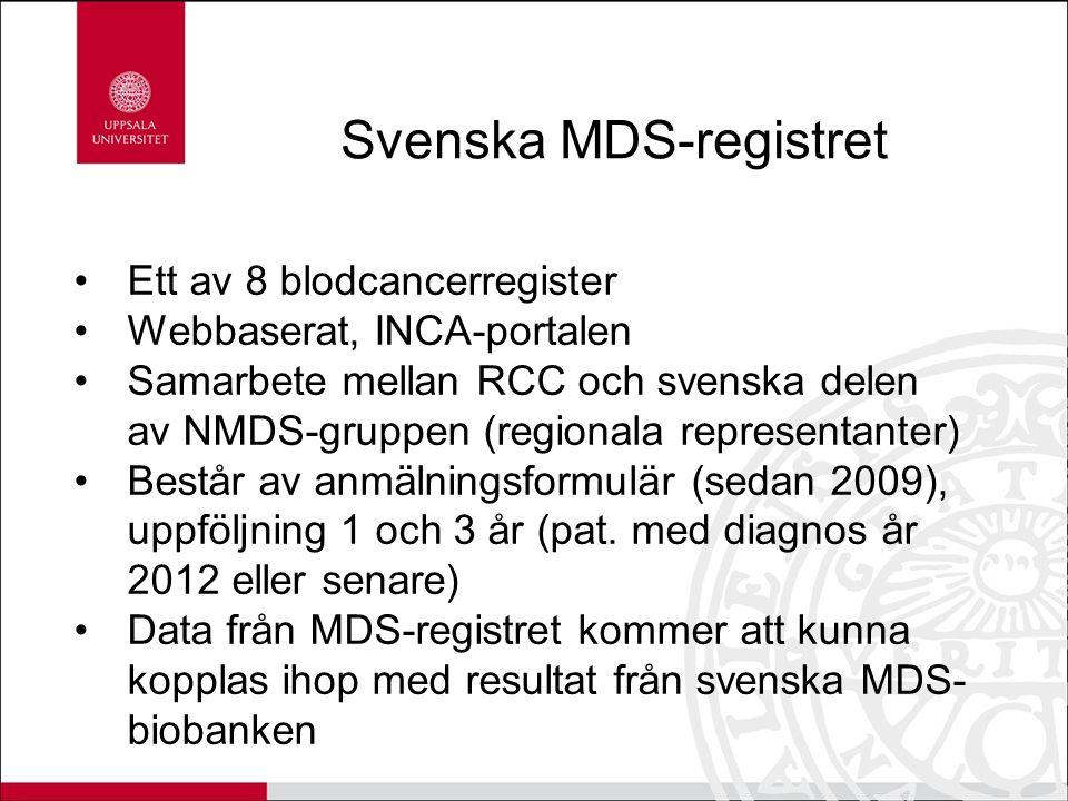 Svenska MDS-registret Ett av 8 blodcancerregister Webbaserat, INCA-portalen Samarbete mellan RCC och svenska delen av NMDS-gruppen (regionala representanter) Består av anmälningsformulär (sedan 2009), uppföljning 1 och 3 år (pat.