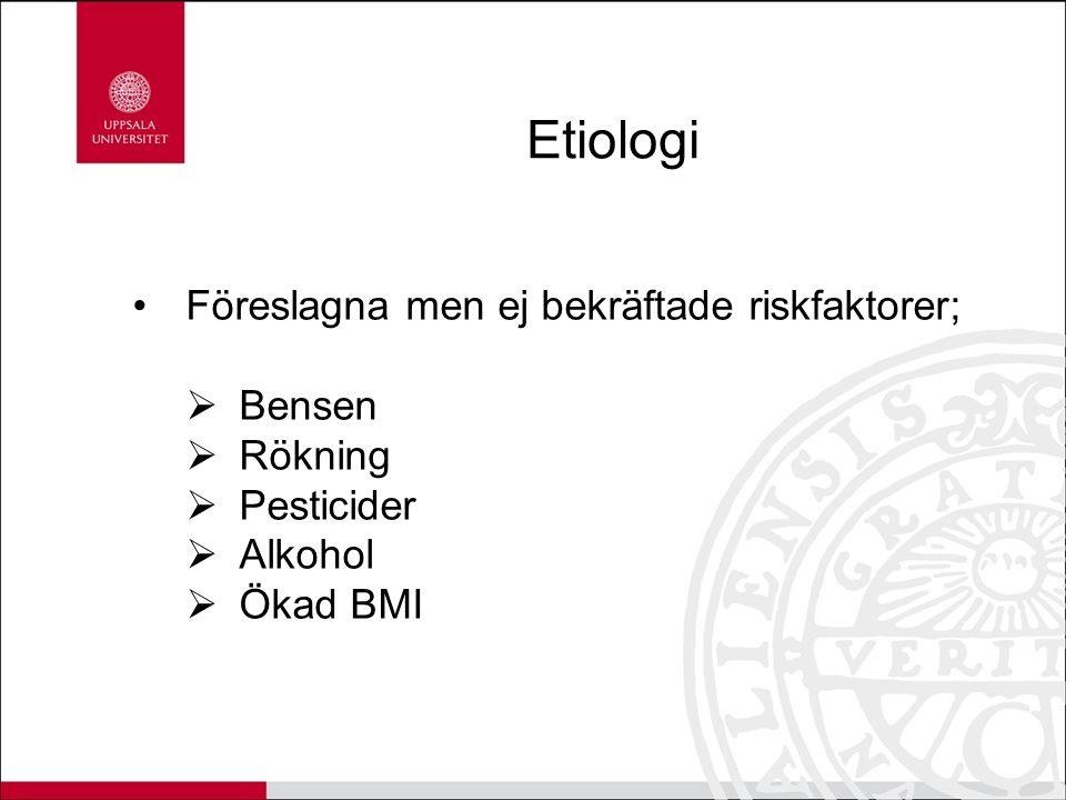 Etiologi Föreslagna men ej bekräftade riskfaktorer;  Bensen  Rökning  Pesticider  Alkohol  Ökad BMI
