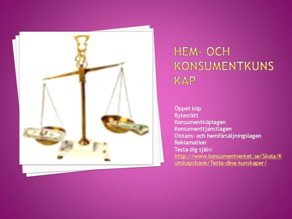 Öppet köp Bytesrätt Konsumentköplagen Konsumenttjänstlagen Distans- och hemförsäljningslagen Reklamation Testa dig själv: http://www.konsumentverket.se/Skola/K unskapsbank/Testa-dina-kunskaper/ http://www.konsumentverket.se/Skola/K unskapsbank/Testa-dina-kunskaper/