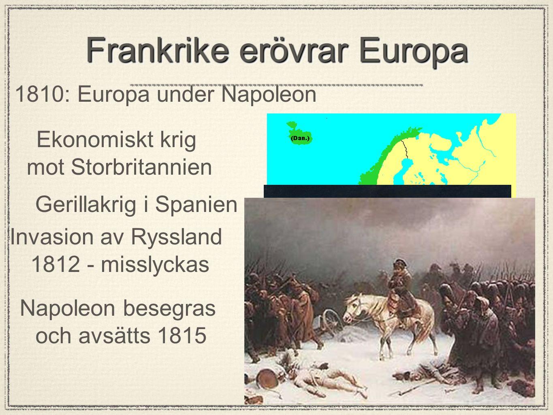 Frankrike erövrar Europa 1810: Europa under Napoleon Ekonomiskt krig mot Storbritannien Gerillakrig i Spanien Invasion av Ryssland 1812 - misslyckas N